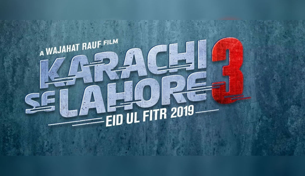 Karachi Se Lahore 3 is Set to Release on Eid-ul-Fitr 2019 and it's
